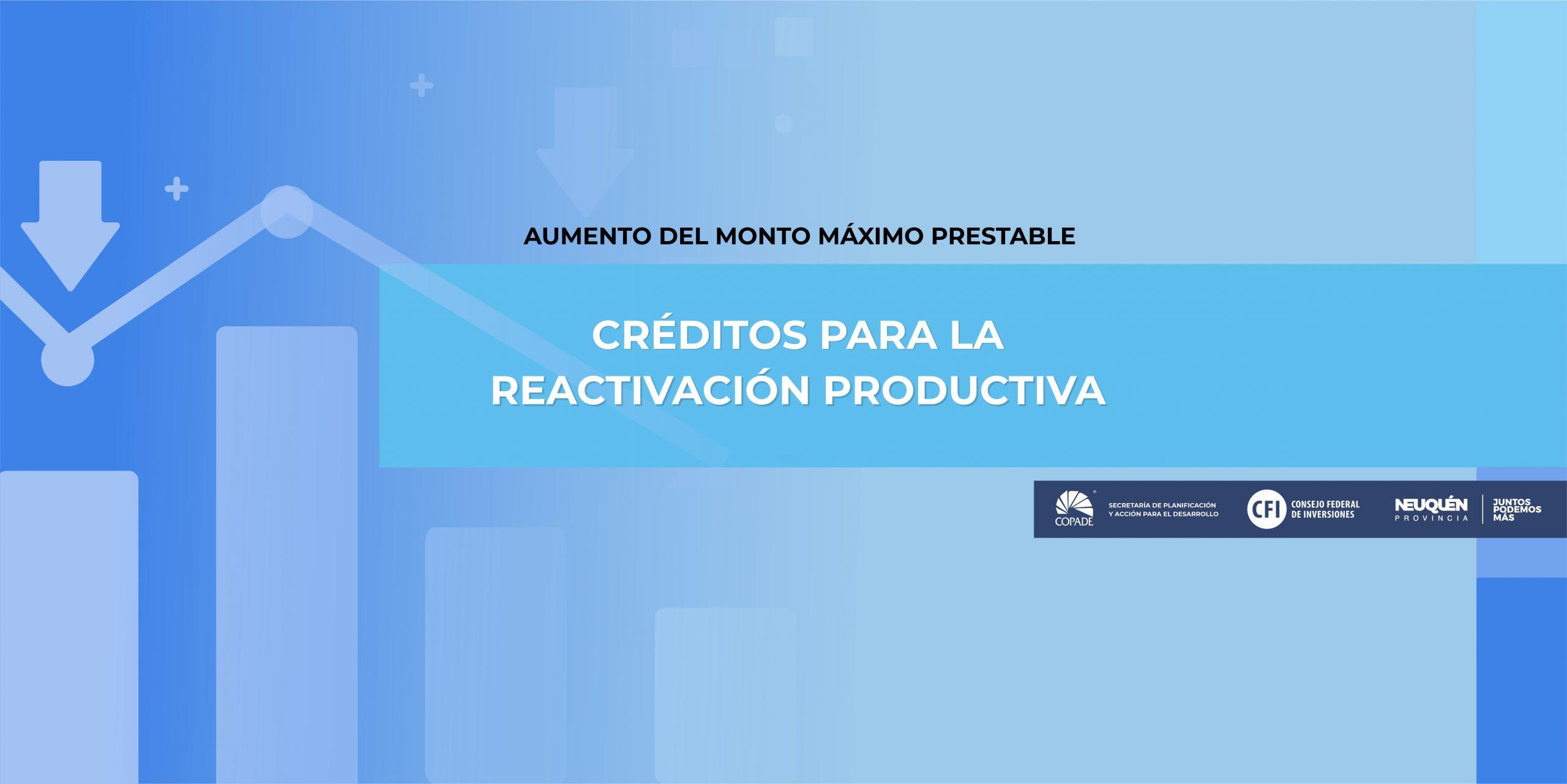 Aumento del monto máximo prestable | Créditos para la Reactivación Productiva